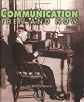 Communication Then and Now (First Step Nonfiction)
