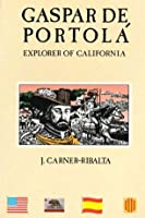 Gaspar De Portola: Explorer of California