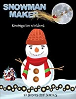 Kindergarten Workbook (Snowman Maker): Make your own snowman by cutting and pasting the contents of this book. This book is designed to improve hand-eye coordination, develop fine and gross motor control, develop visuo-spatial skills, and to help children sustain attention.