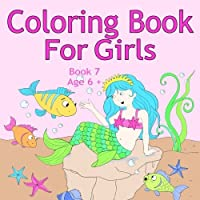 Coloring Book For Girls Book 7 Age 6+: Lovely images like animals unicorns fairies mermaids princess horses cats and dogs for kids ages 6 and up [並行輸入品]