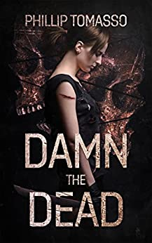 Damn The Dead (Arcadia Book 1) by [Tomasso, Phillip]