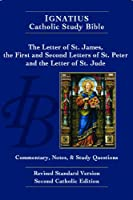 The Letter of St. James, the First and Second Letters of St. Peter, and the Letter of St. Jude: The Ignatius Catholic Study Bible, Revised Standard Version, Catholic Edition