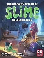 The Amazing World of Slime Coloring Book: 25 Popular Slimes - Fishbowl Slime, Butter Slime, Unicorn Slime, Fluffy Slime, Popcorn Slime & More!