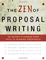 The Zen of Proposal Writing: An Expert's Stress-Free Path to Winning Proposals