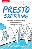 Presto Sketching: The Magic of Simple Drawing for Brilliant Product Thinking and Design