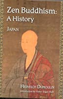 Zen Buddhism: A History, Japan (Treasures of the World's Religions)
