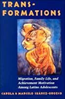 Transformations: Immigration, Family Life, and Achievement Motivation Among Latino Adolescents
