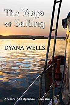 The Yoga of Sailing (Anchors in an Open Sea Book 1) by [Wells, Dyana]