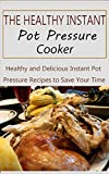 The Healthy Instant Pot Pressure Cooker: Healthy and Delicious Instant Pot Pressure Recipes to Save Your time (English Edition)