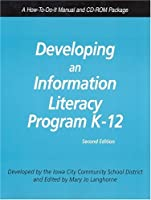 Developing an Information Literacy Program K-12: A How-To-Do-It Manual  and CD-ROM Packages (How-To-Do-It Manuals for Libraries)