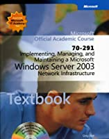 70-291: Implementing, Managing, and Maintaining a Microsoft Windows Server 2003 Network Infrastructure Package (Microsoft Official Academic Course Series)