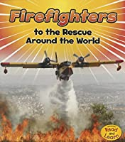 Firefighters to the Rescue Around the World (Heinemann Read and Learn: To the Rescue!)