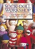 Sock Doll Workshop: 30 Delightful Dolls to Create and Cherish