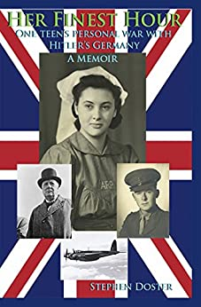 Her Finest Hour: A Teen's Personal War With Hitler's Germany by [Doster, Stephen]
