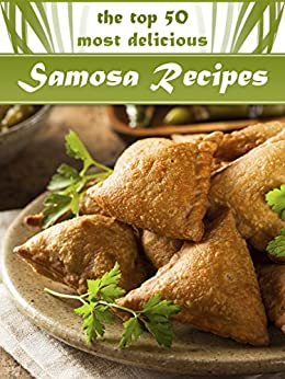 Samosas: The Top 50 Most Delicious Samosa Recipes - Tasty Little Indian Snacks (Recipe Top 50's Book 33) by [Kapoor, Shanti, Hatfield, Julie]
