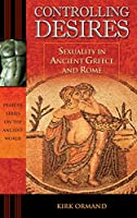 Controlling Desires: Sexuality in Ancient Greece and Rome (Praeger Series on the Ancient World)