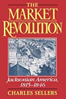 The Market Revolution: Jacksonian America 1815-1846【洋書】 [並行輸入品]