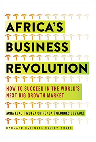 Africa's Business Revolution: How to Succeed in the World's Next Big Growth Market