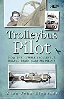 Trolleybus Pilot: How the Humble Trolleybus Helped Train Wartime Pilots