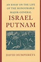 An Essay on the Life of the Honourable Major-General Israel Putnam: Addressed to the State Society of the Cincinnati in Connecticut and Published by Their Order
