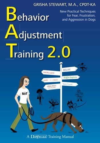 Behavior Adjustment Training 2.0: New Practical Techniques for Fear, Frustration, and Aggression in Dogs 1