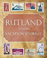 Rutlland Vacation Journal: Blank Lined Rutlland Travel Journal/Notebook/Diary Gift Idea for People Who Love to Travel