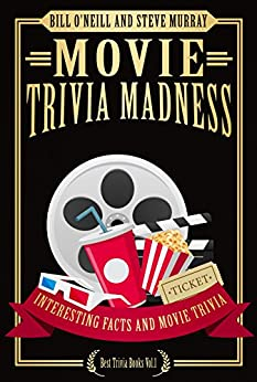 Movie Trivia Madness: Interesting Facts and Movie Trivia (Best Trivia Books Book 1) by [O'Neill, Bill, Murray, Steve]