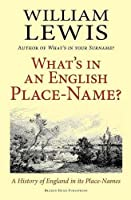 What's in an English Place-Name? a History of England in Its Place-Names