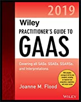 Wiley Practitioner's Guide to GAAS 2019: Covering all SASs, SSAEs, SSARSs, PCAOB Auditing Standards, and Interpretations (Wiley Regulatory Reporting)