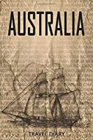 Australia Travel Diary: Travel and vacation diary for Australia. A logbook with important pre-made pages and many free sites for your travel memories. For a present, notebook or as a parting gift