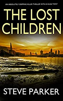 THE LOST CHILDREN an absolutely gripping killer thriller with a huge twist by [PARKER, STEVE]