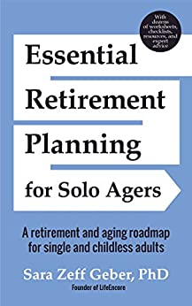 Essential Retirement Planning for Solo Agers: A Retirement and Aging Roadmap for Single and Childless Adults by [Geber, Sara]