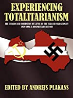 EXPERIENCING TOTALITARIANISM: THE INVASION AND OCCUPATION OF LATVIA BY THE USSR AND NAZI GERMANY 1939-1991