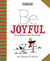 Peanuts: Be Joyful: Peanuts Wisdom to Carry You Through (Peanuts (Running Press))