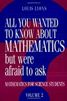 All You Wanted Know Mathematics v2 (All You Wanted to Know about Mathematics But Were Afraid to Ask)