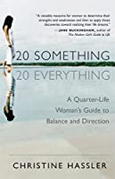 20-Something, 20-Everything: A Quarter-life Woman's Guide to Balance and Direction by Christine Hassler(2005-04-10)