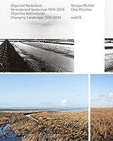 Objectief Nederland / Objective Netherlands: Veranderend landschap 1974-2018 / Changing Landscape 1974-2017