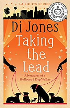 Taking the Lead: Adventures of a Hollywood Dog Walker (LA Lights Book 2) by [Jones, Di]