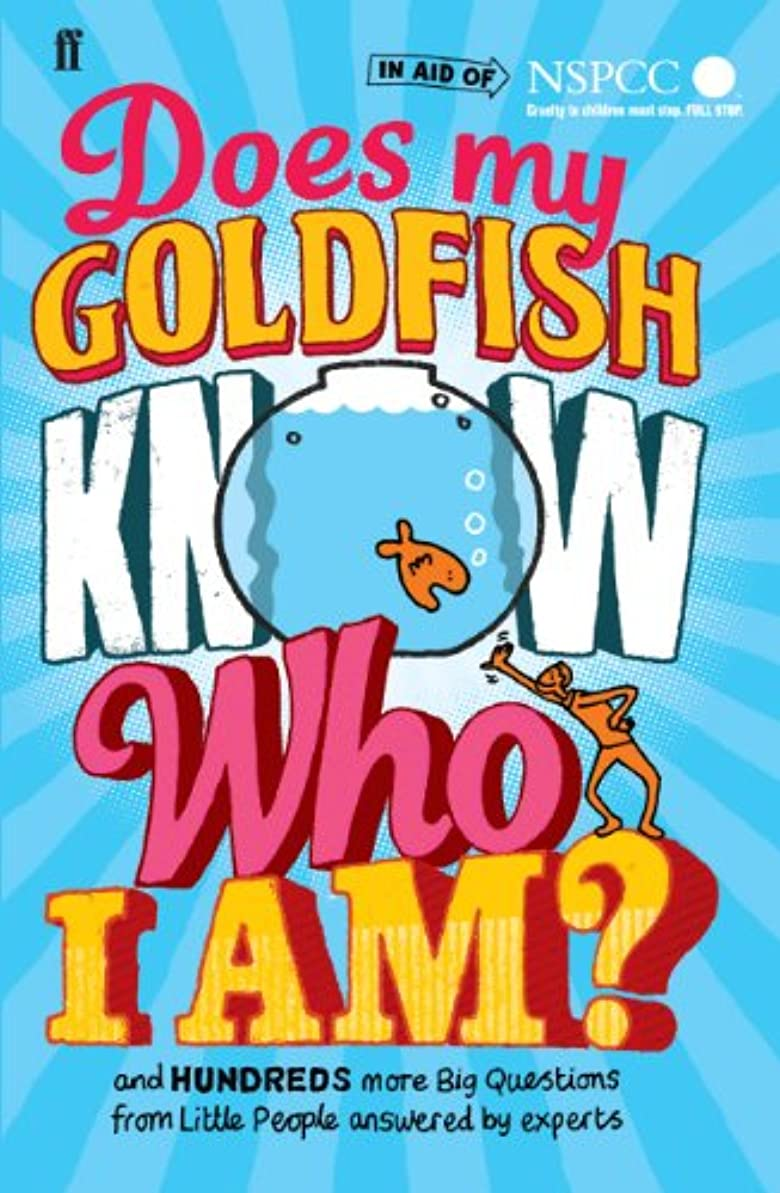 Does My Goldfish Know Who I Am?: and hundreds more Big Questions from Little People answered by experts (English Edition)