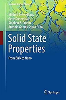 Solid State Properties: From Bulk to Nano (Graduate Texts in Physics) by [Dresselhaus, Mildred, Dresselhaus, Gene, Cronin, Stephen B., Gomes Souza Filho, Antonio]