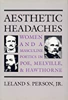 Aesthetic Headaches: Women and Masculine Poetics in Poe, Melville, and Hawthorne