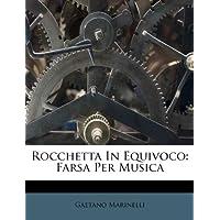 Rocchetta in Equivoco: Farsa Per Musica