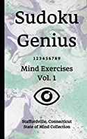 Sudoku Genius Mind Exercises Volume 1: Staffordville, Connecticut State of Mind Collection