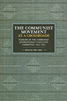 The Communist Movement at a Crossroads: Plenums of the Communist International's Executive Committee, 1922-1923 (Historical Materialism)