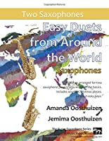 Easy Duets from Around the World for Saxophones: 26 pieces arranged for two equal saxophone players who know all the basics. Includes several Christmas pieces. All are in easy keys.