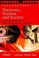 Terrorists, Victims and Society: Psychological Perspectives on Terrorism and its Consequences (Wiley Series in Psychology of Crime, Policing and Law)