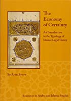 The Economy of Certainty: An Introduction to the Typology of Islamic Legal Theory (Resources in Arabic and Islamic Studies)