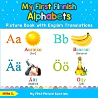 My First Finnish Alphabets Picture Book with English Translations: Bilingual Early Learning & Easy Teaching Finnish Books for Kids (Teach & Learn Basic Finnish words for Children)