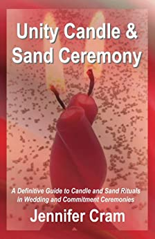Unity Candle and Sand Ceremony: A Definitive Guide to the Creative Use of Candle and Sand Rituals in Wedding and Commitment Ceremonies (Romantic Wedding Rituals) by [Cram, Jennifer]