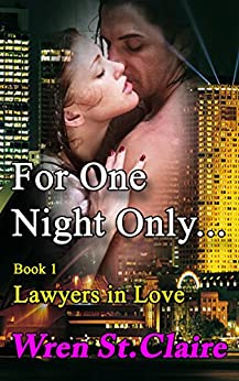 For One Night Only (Lawyers in Love Book 1) by [St Claire, Wren]